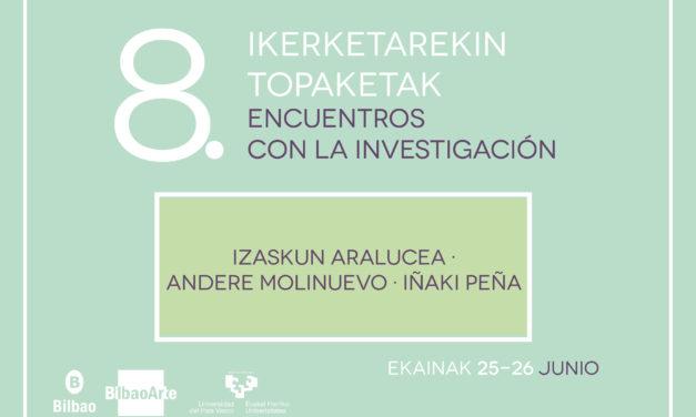 VIII. Encounters with the investigation (1st session): Izaskun Aralucea +Andere Molinuevo + Iñaki Peña