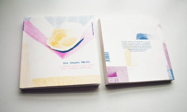 "Presentación del libro ""Una Imagen Táctil. Un relato hecho a mano sobre arte, cerámica, feminismos"" de Raquel Asensi"