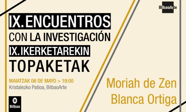 IX. Ikerketarekin topaketak: Moriah De Zen + Blanca Ortiga
