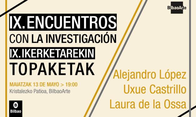 IX. Encuentros con la investigación: Alejandro López + Uxue Castrillo + Laura de la Ossa