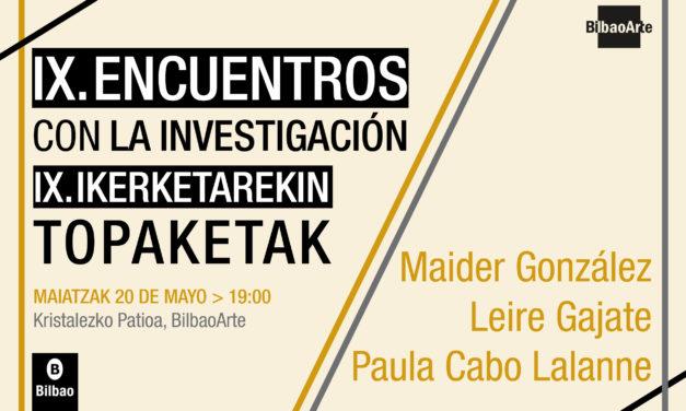 IX. Ikerketarekin topaketak: Maider González + Leire Gajate + Paula Cabo Lalanne
