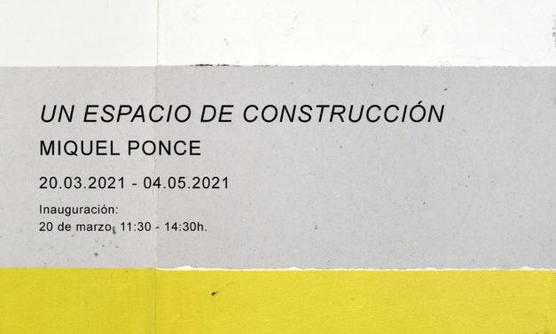 «UN ESPACIO DE CONSTRUCCIÓN», Miquel Ponce