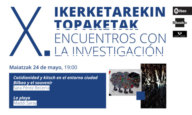 X. Encuentros con la investigación. Sara Pérez Becerra & Maddi Saray
