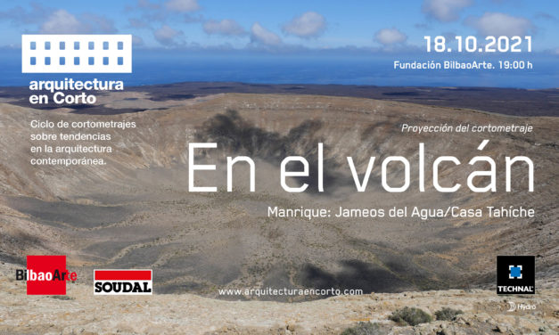 Film laburraren proiekzioa: «En el volcán. Manrique: Jameos del Agua/Casa Tahíche», Arquitectura en Corto-rekin lankidetzan