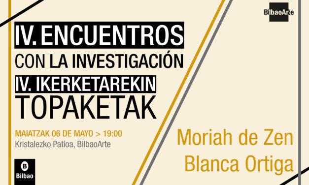 IV. Encuentros con la investigación: Moriah De Zen + Blanca Ortiga