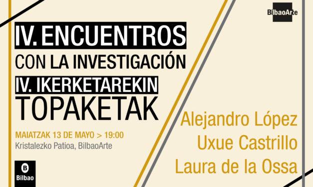 IV. Encuentros con la investigación: Alejandro López + Uxue Castrillo + Laura de la Ossa
